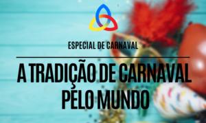 A tradição de carnaval pelo mundo