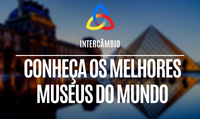 Conheça os melhores museus do mundo