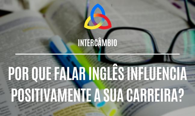 Por que falar inglês influencia positivamente sua carreira?