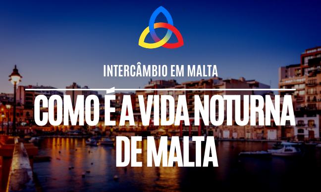 Como é a vida noturna em Malta?