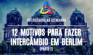 12 motivos para fazer intercambio em Berlim, na Alemanha – Parte 2