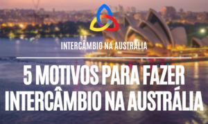 5 motivos para fazer intercâmbio na Austrália