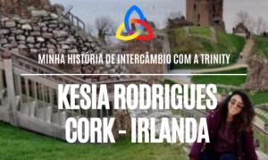 Minha história de intercâmbio com a Trinity: Kesia Rodrigues – Cork, Irlanda