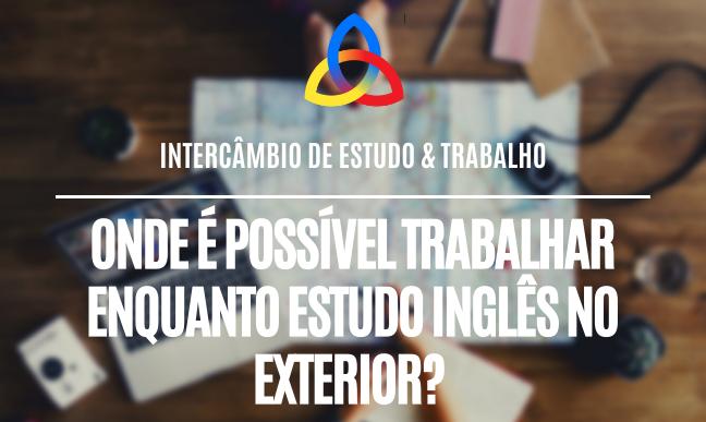 Onde é possível trabalhar enquanto estudo inglês no exterior? Intercâmbio de Estudo & Trabalho